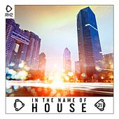 In the Name of House, Vol. 21 von Various Artists