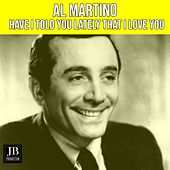 Have I Told You Lately That I Love You von Al Martino
