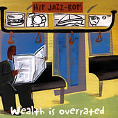 HIP JAZZ BOP - Wealth Is Overrated: Jazz Essentials By Jazz Greats by Various Artists