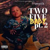 Two Five Baby, Pt. 2 by Tramatik