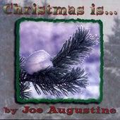 Christmas Is… by Joe Augustine