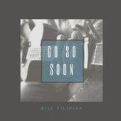 Go So Soon by Bill Filipiak