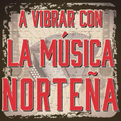 A Vibrar Con La Música Norteña de Various Artists