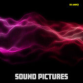Sound Pictures by DJ Amici