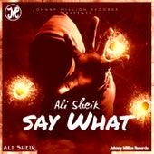 Say What di Ali Sheik