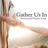 Gather Us In - Instrumental Christian Songs by Instrumental Christian Songs