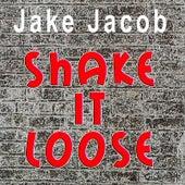 Shake It Loose - Single by Jake Jacob