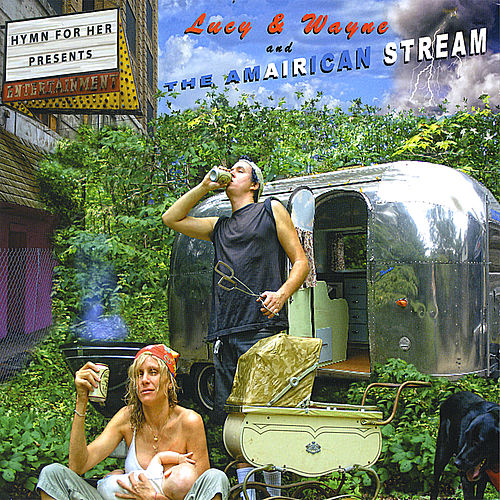 Lucy & Wayne and The Amairican Stream by Hymn for Her