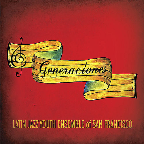 Generaciones by Latin Jazz Youth Ensemble of San Francisco