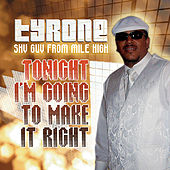 Tonight I'm Going To Make It Right by Tyrone
