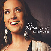 Raise My Voice by Kira Small