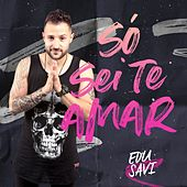 Só Sei  Te Amar by Edu Savi