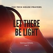 Let There Be Light (The Tech House Prayers), Vol. 1 von Various Artists