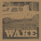 Wake by Some Say Leland