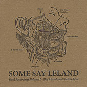 Field Recordings Volume 1: The Abandoned State School by Some Say Leland