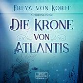 Die Krone von Atlantis (Ungekürzt) von Freya von Korff