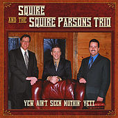 Yew Ain't Seen Nuthin' Yett by Squire Parsons