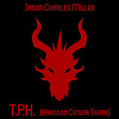 T.P.K. (Brandon Cutler Theme) by Jason Charles Miller