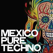 Mexico Pure Techno by Various Artists
