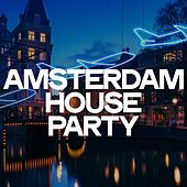 Amsterdam House Party by Various Artists