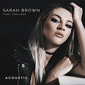 Fool for Love (Acoustic) by Sarah Brown