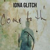 Come to Th' ID by Idna Glitch