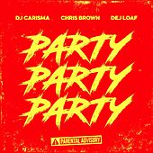 Party Party Party (feat. Chris Brown & Dej Loaf) van DJ Carisma