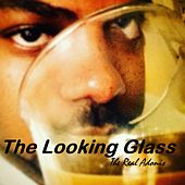 The Looking Glass by The Real Adonis