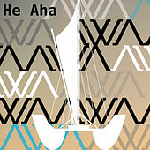 He Aha von A-WA