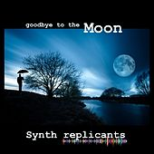 Goodbye to the Moon by Synth Replicants