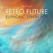 Retro Future: Euphoric Synth Pop by Lovely Music Library