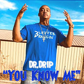 You Know Me by Dr. Drip