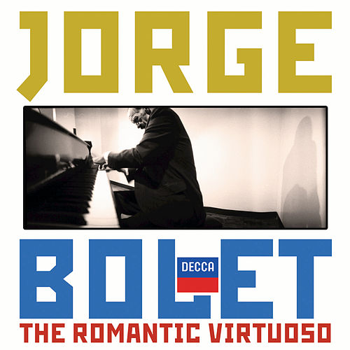Jorge Bolet - The Romantic Virtuoso by Jorge Bolet