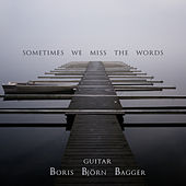 Sometimes We Miss The Words by Boris Björn Bagger