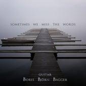 Sometimes We Miss The Words de Boris Björn Bagger