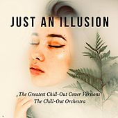 Just An Illusion (The Greatest Chill-Out Cover Versions) by The Chill-Out Orchestra