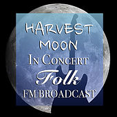 Harvest Moon In Concert Folk FM Broadcast by Various Artists