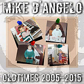 Old Times 2005-2015 by Mike D. Angelo