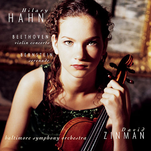 Beethoven: Violin Concerto, Bernstein Serenade by Hilary Hahn