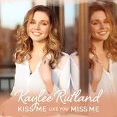 Kiss Me Like You Miss Me by Kaylee Rutland