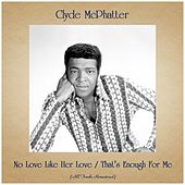 No Love Like Her Love / That's Enough For Me (All Tracks Remastered) de Clyde McPhatter
