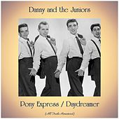 Pony Express / Daydreamer (Remastered 2019) by Danny and the Juniors