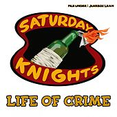 Life of Crime by The Saturday Knights