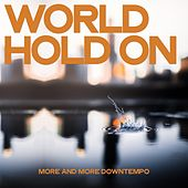 World Hold On (More and more Downtempo) by Various Artists