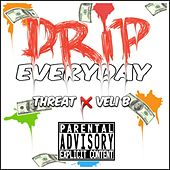 Drip Everyday de Threat