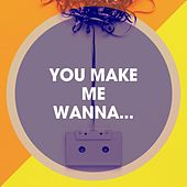 You Make Me Wanna... by 90er Tanzparty, 90s Maniacs, The Party Hits All Stars