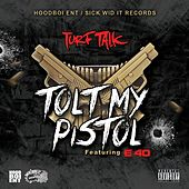 Tolt My Pistol (feat. E-40) by Turf Talk