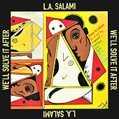 We'll Solve It After by L.A. Salami
