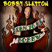 Born to Be Bobby by Bobby Slayton