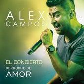 Derroche De Amor (El Concierto) (En Vivo) de Alex Campos
